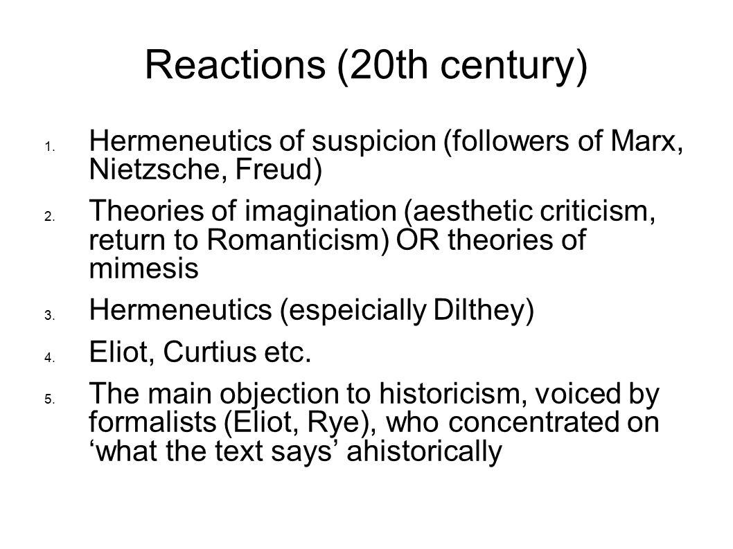 Reactions (20th century) 1. Hermeneutics of suspicion (followers of Marx, Nietzsche, Freud) 2. Theories of imagination (aesthetic criticism, return to