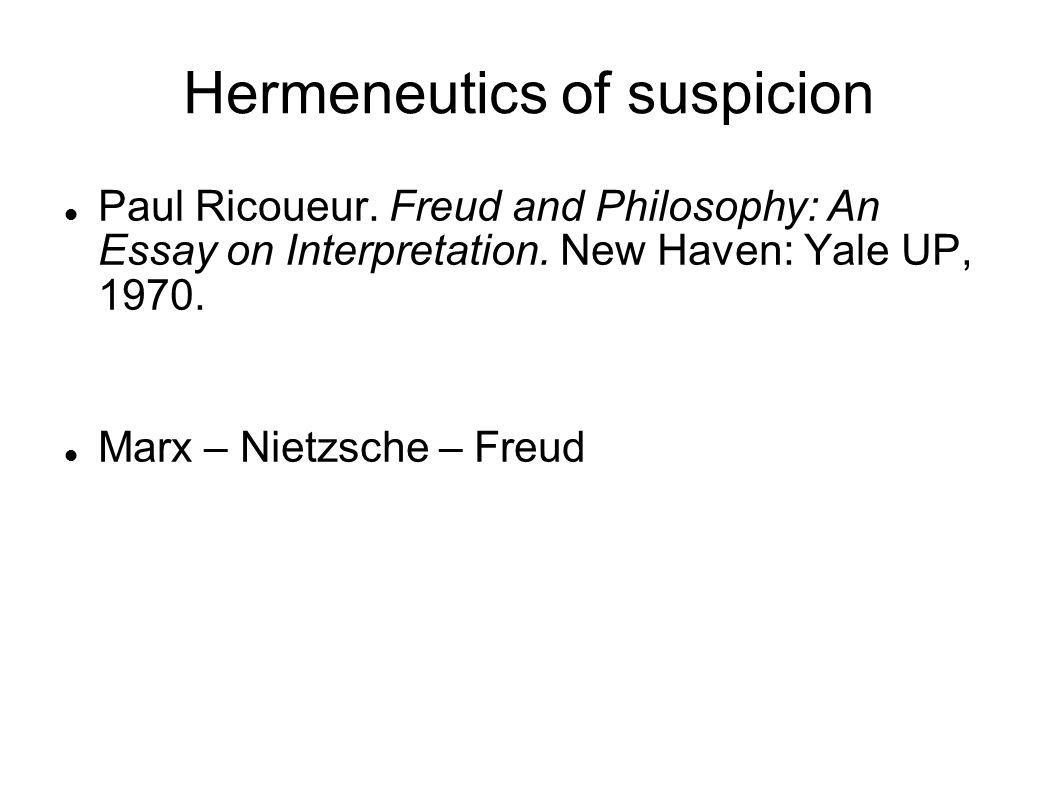 Hermeneutics of suspicion Paul Ricoueur. Freud and Philosophy: An Essay on Interpretation. New Haven: Yale UP, 1970. Marx – Nietzsche – Freud