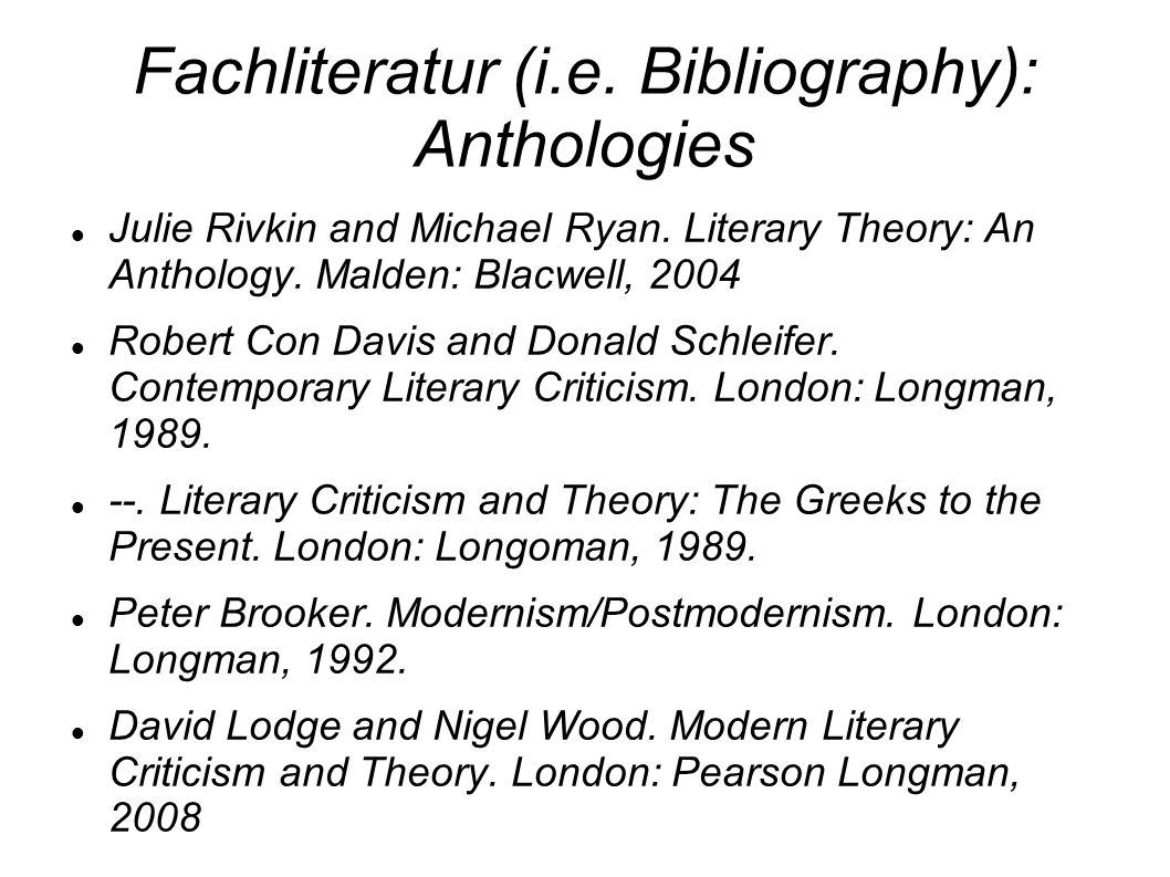 Fachliteratur (i.e. Bibliography): Anthologies Julie Rivkin and Michael Ryan.