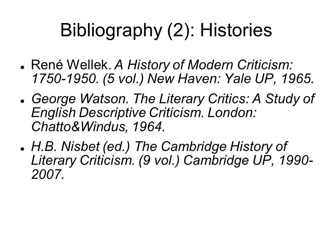 Bibliography (2): Histories René Wellek. A History of Modern Criticism: 1750-1950.