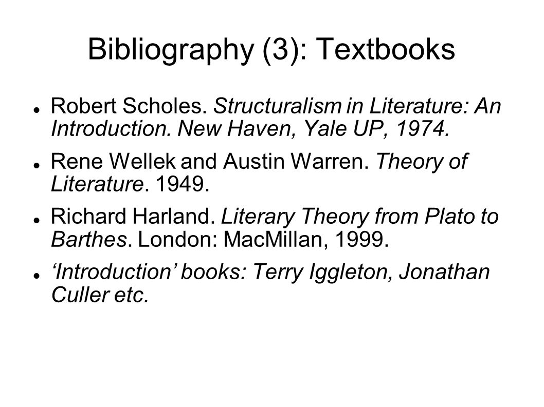 Bibliography (3): Textbooks Robert Scholes. Structuralism in Literature: An Introduction.