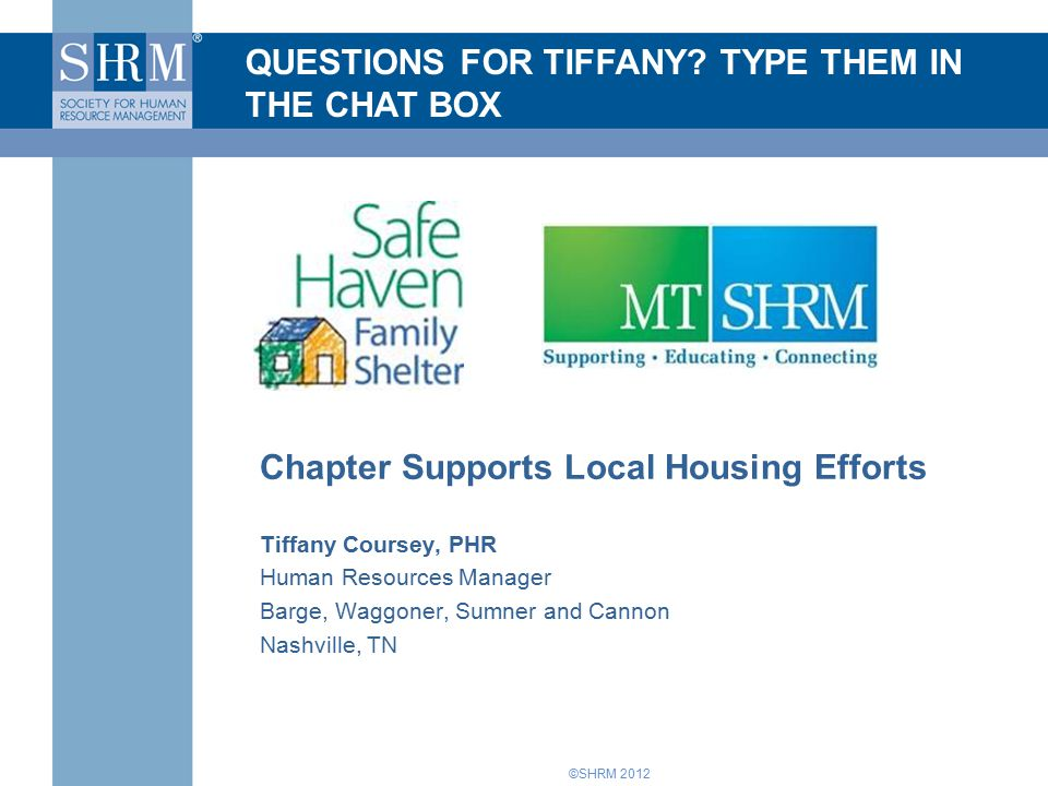 ©SHRM 2012 Chapter Supports Local Housing Efforts Tiffany Coursey, PHR Human Resources Manager Barge, Waggoner, Sumner and Cannon Nashville, TN QUESTIONS FOR TIFFANY.