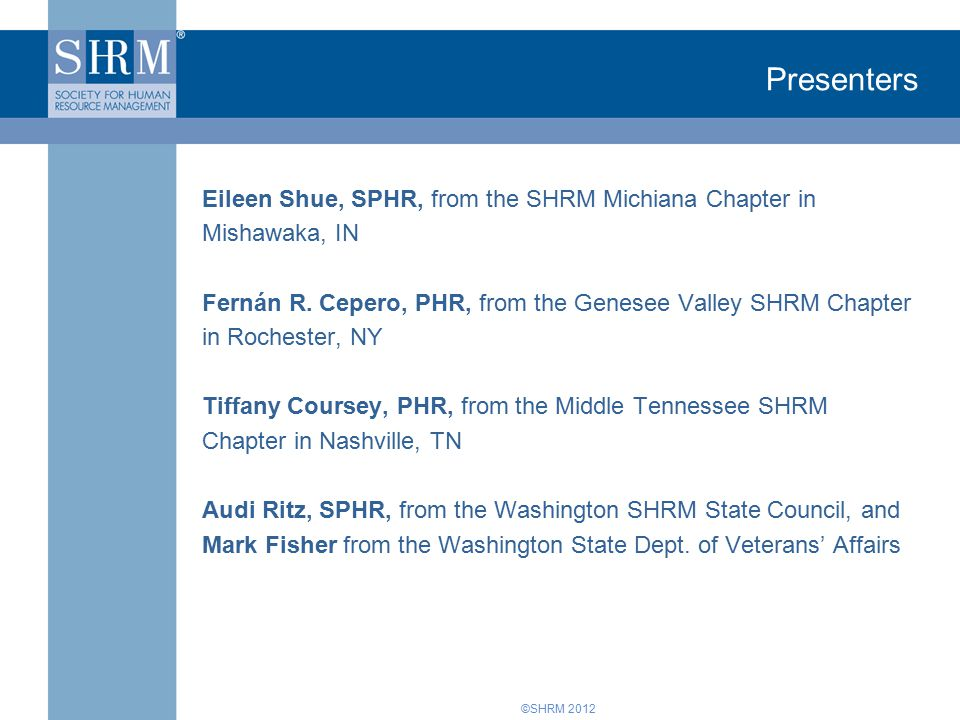 ©SHRM 2012 Created Business Cards For distribution to: SHRM Chapters Vet Corp Reps Military base TAP coordinators Vet Hiring events