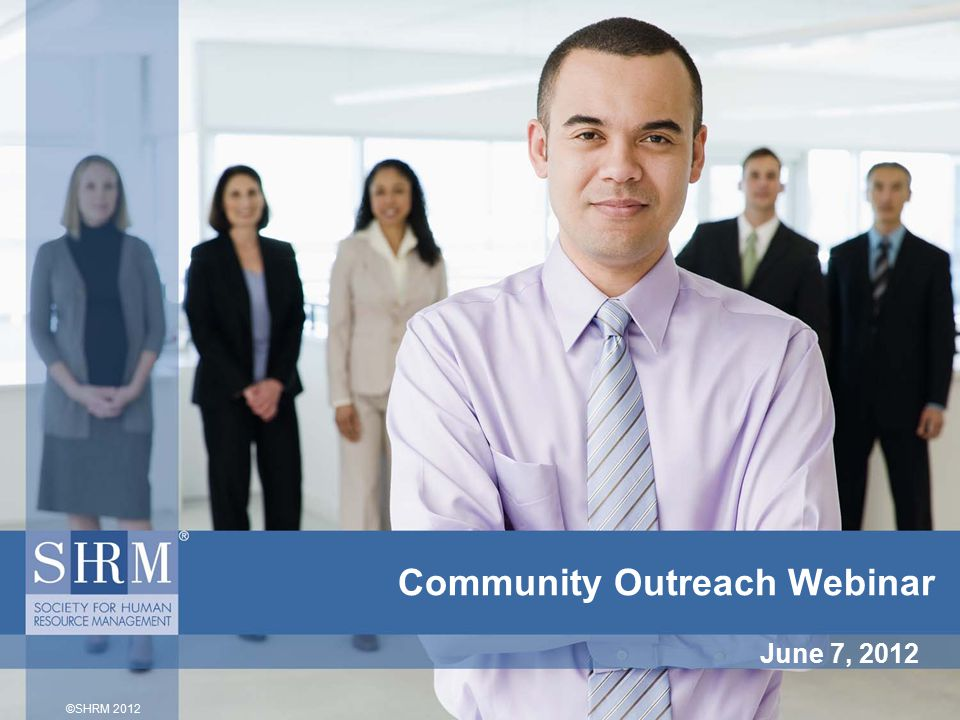 ©SHRM 2012 Community Outreach Webinar June 7, 2012