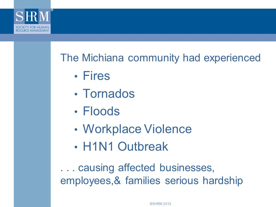 ©SHRM 2012 DISASTERS IMPACT… OPERATIONS TECHNOLOGY FACILITIES PEOPLE