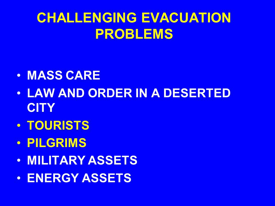 CHALLENGING EVACUATION PROBLEMS TIMING AND LOGISTICS THE SAFE HAVEN THE ELDERLY THE VERY YOUNG THE HANDICAPPED THE POOREST OF THE POOR PETS and LIVESTOCK