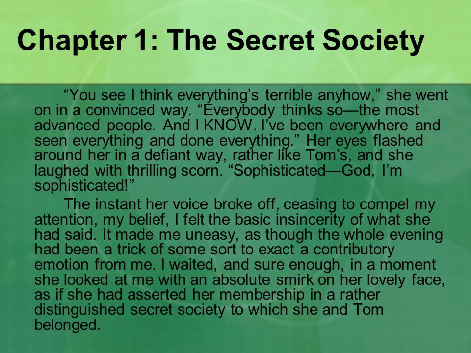 Chapter 1: The Secret Society You see I think everything's terrible anyhow, she went on in a convinced way.
