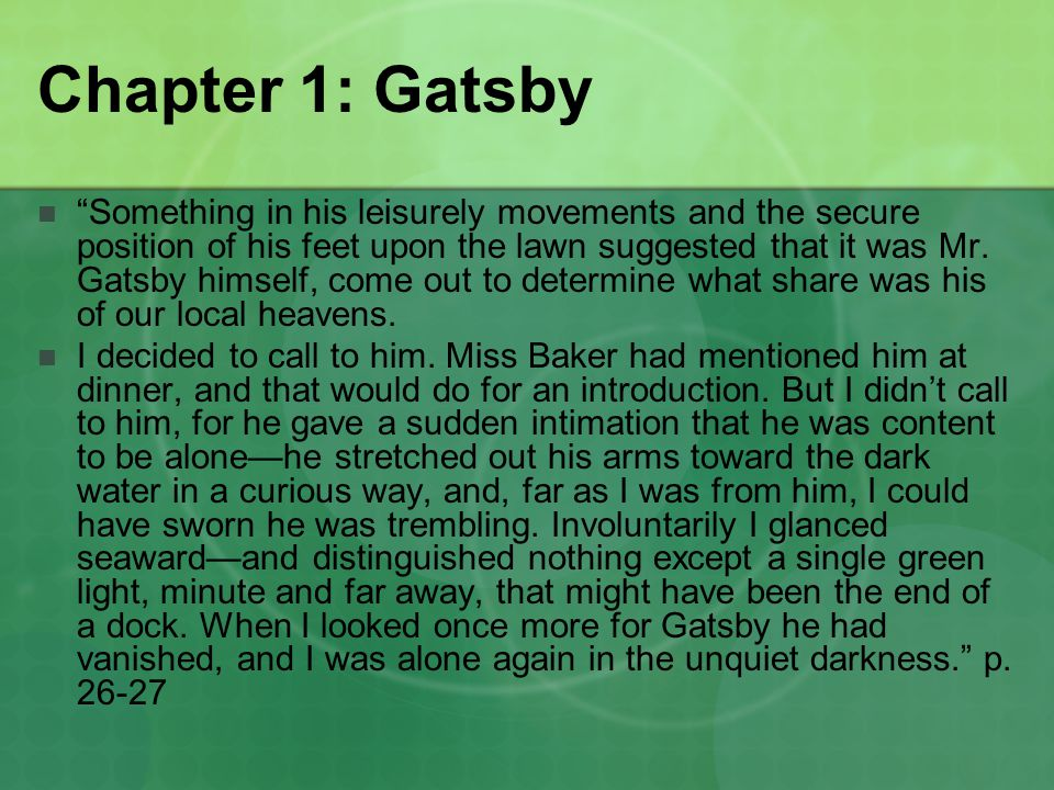 Chapter 1: Gatsby Something in his leisurely movements and the secure position of his feet upon the lawn suggested that it was Mr.