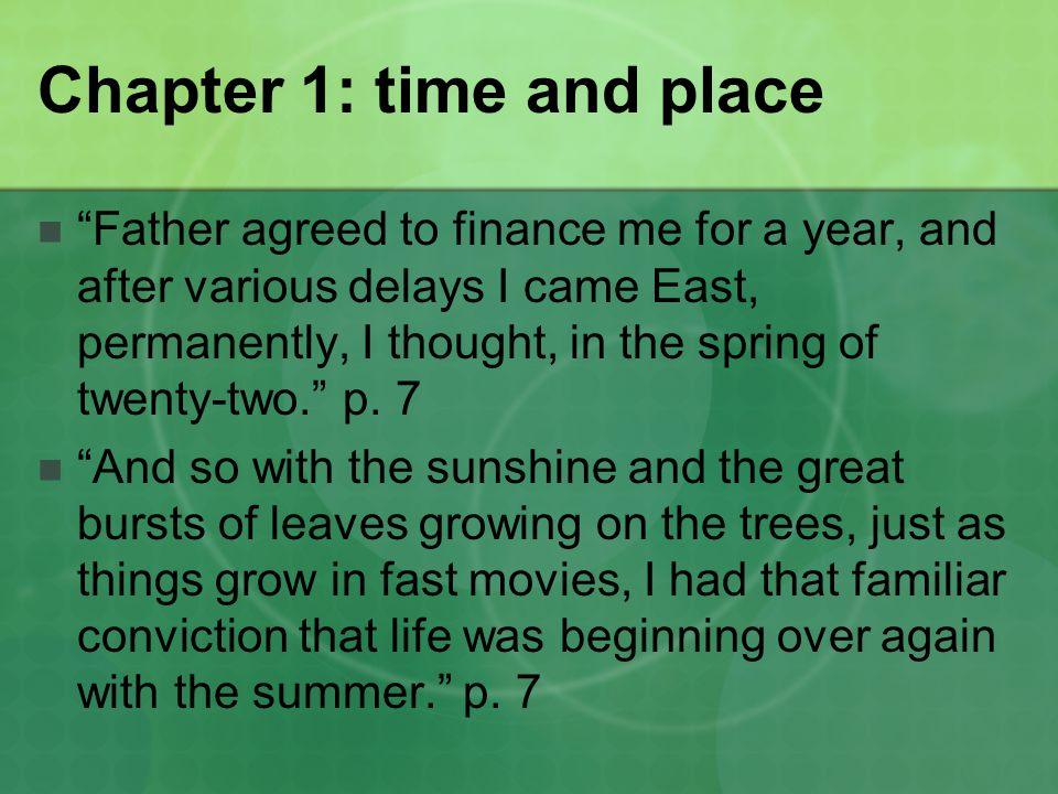 Chapter 1: time and place Father agreed to finance me for a year, and after various delays I came East, permanently, I thought, in the spring of twenty-two. p.