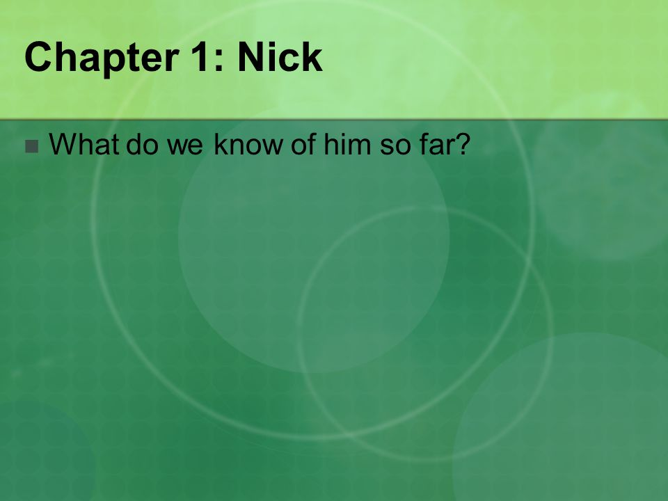 Chapter 1: Nick What do we know of him so far?