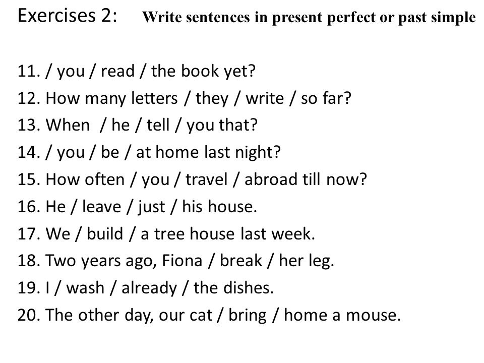 Exercises 2: 11./ you / read / the book yet. 12. How many letters / they / write / so far.