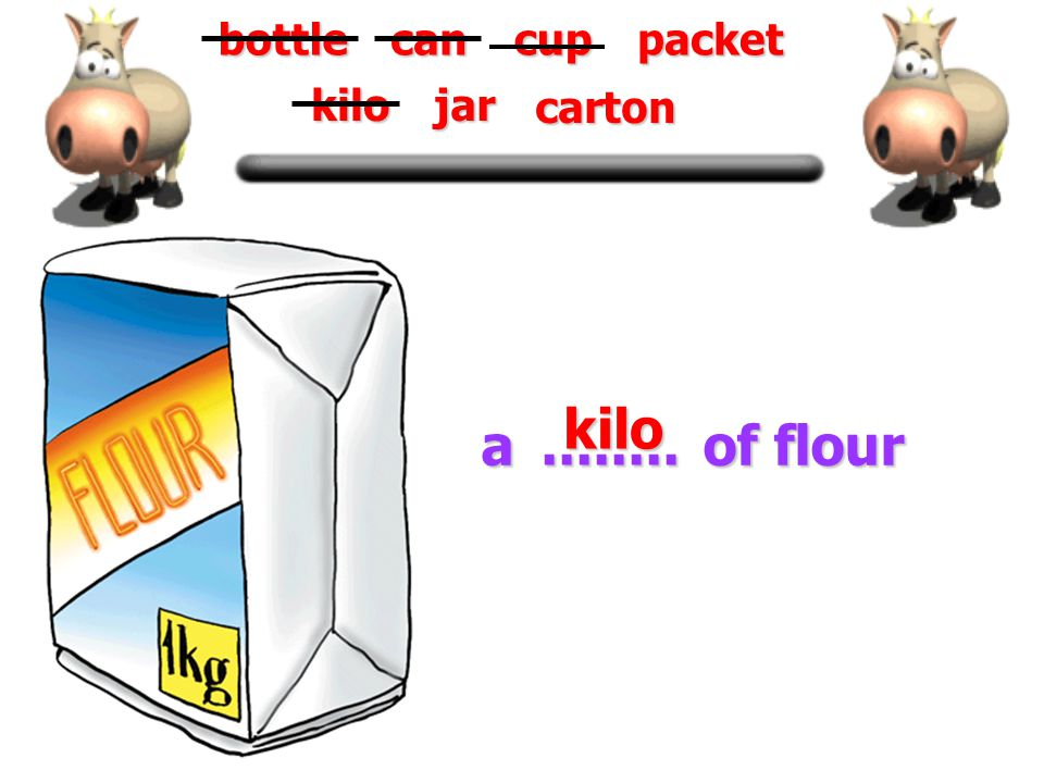 a can of coke........ bottlecancuppacket kilojar carton