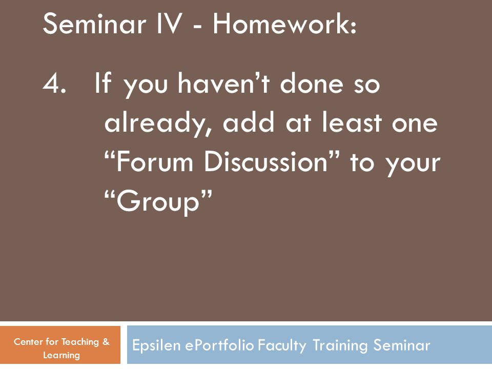 Epsilen ePortfolio Faculty Training Seminar Seminar IV - Homework: 4.