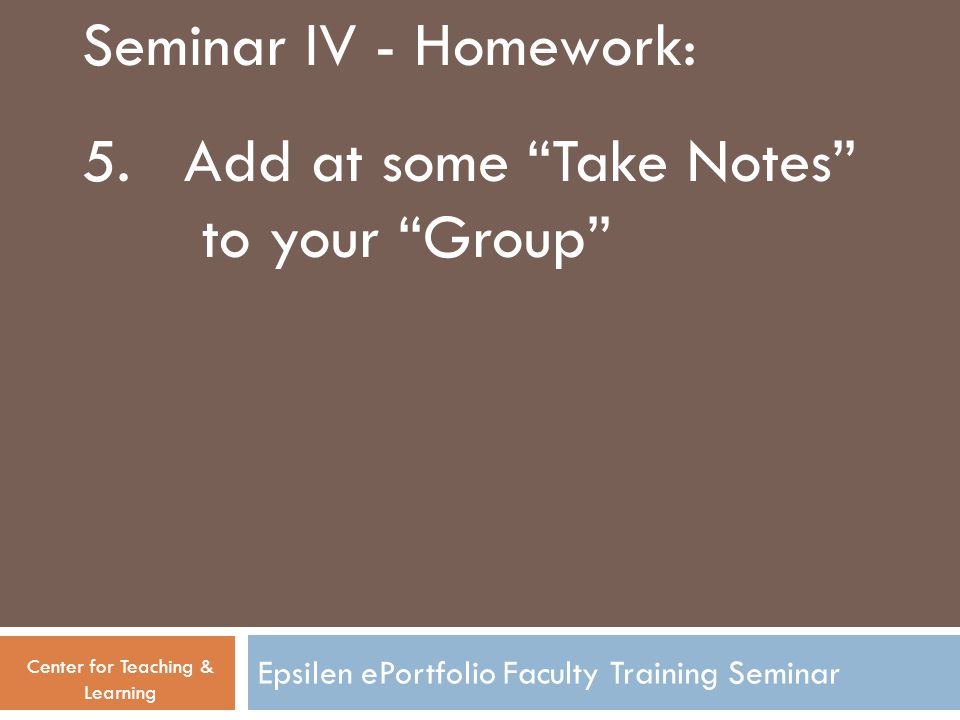 Epsilen ePortfolio Faculty Training Seminar Seminar IV - Homework: 5.
