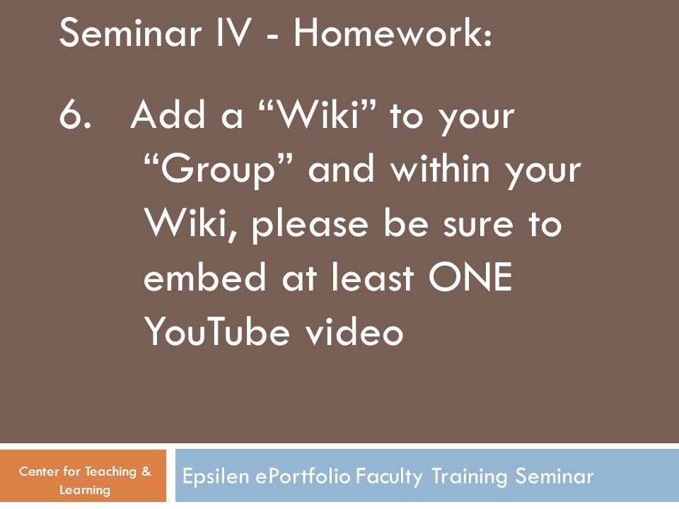 Epsilen ePortfolio Faculty Training Seminar Seminar IV - Homework: 6.