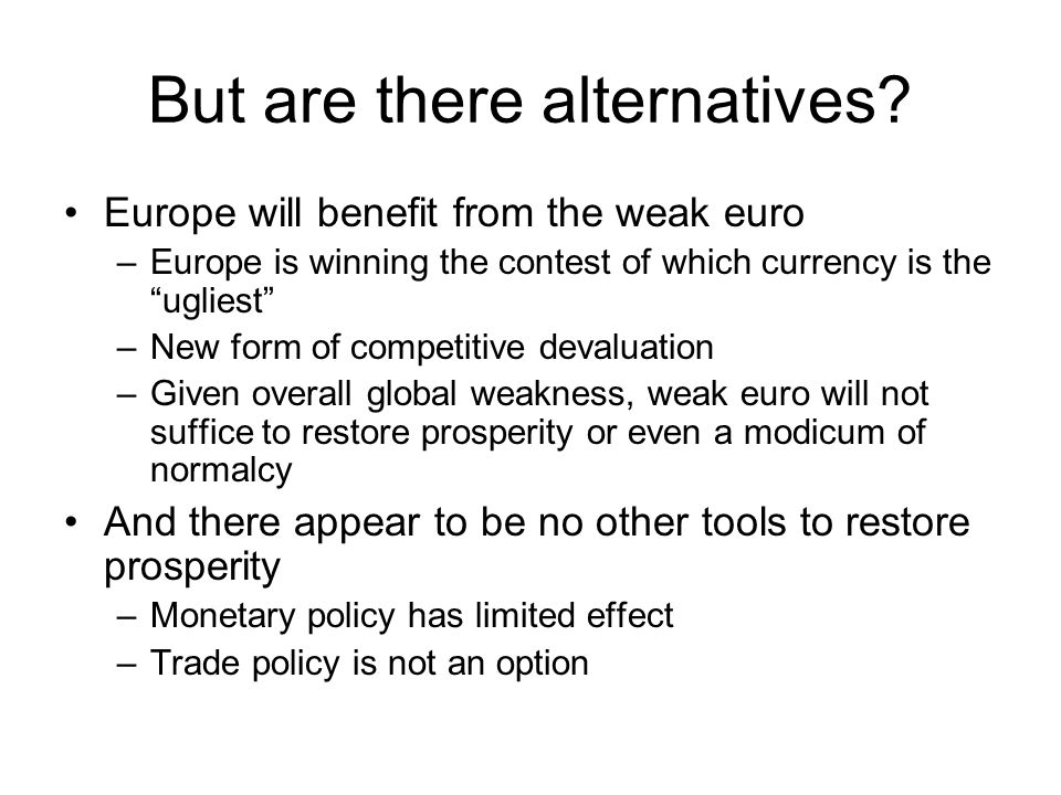 """But are there alternatives? Europe will benefit from the weak euro –Europe is winning the contest of which currency is the """"ugliest"""" –New form of comp"""