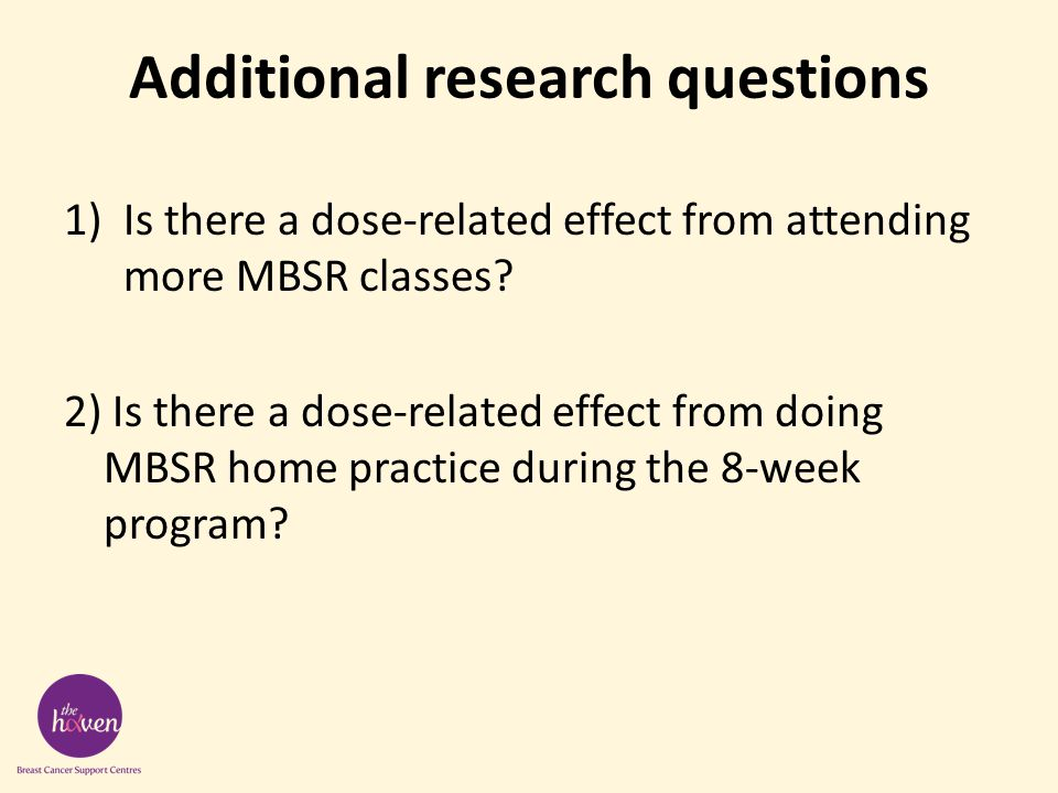 Additional research questions 1)Is there a dose-related effect from attending more MBSR classes.