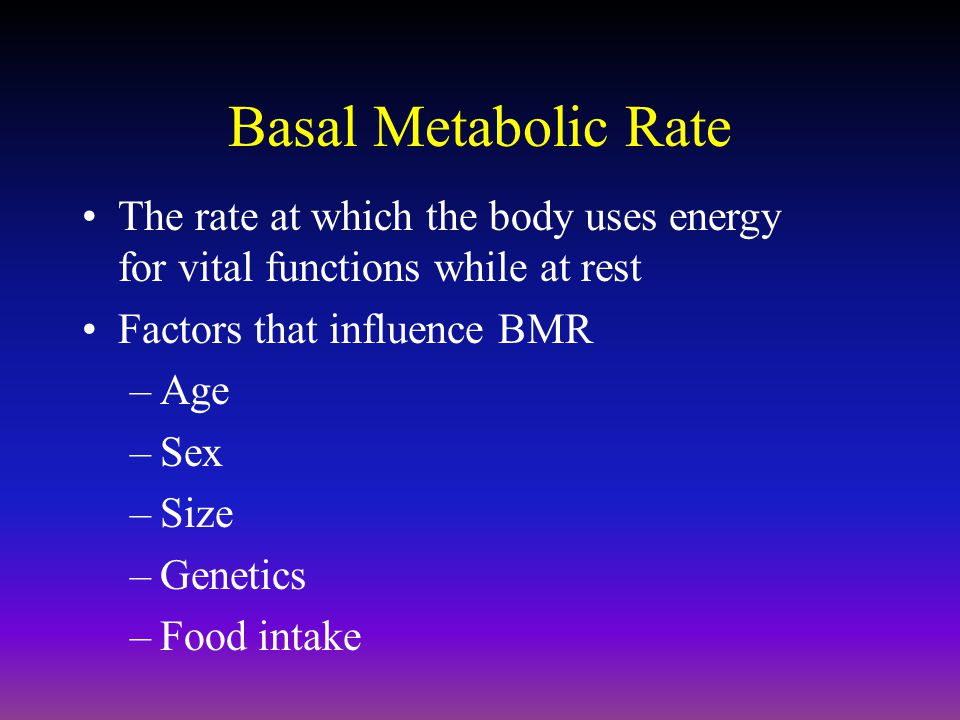 Basal Metabolic Rate The rate at which the body uses energy for vital functions while at rest Factors that influence BMR –Age –Sex –Size –Genetics –Food intake