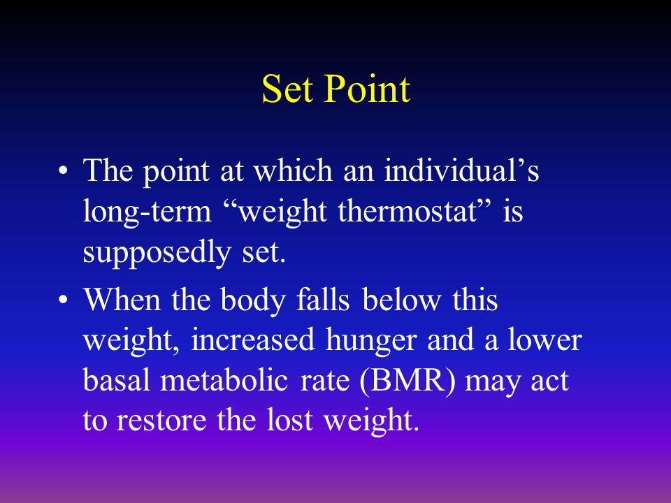Set Point The point at which an individual's long-term weight thermostat is supposedly set.