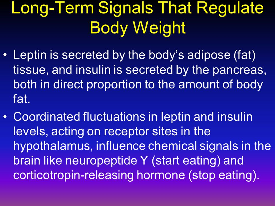 Long-Term Signals That Regulate Body Weight Leptin is secreted by the body's adipose (fat) tissue, and insulin is secreted by the pancreas, both in direct proportion to the amount of body fat.