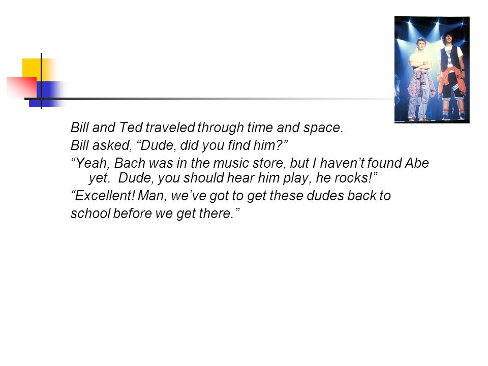 To whom does him refer to.Bill and Ted traveled through time and space.