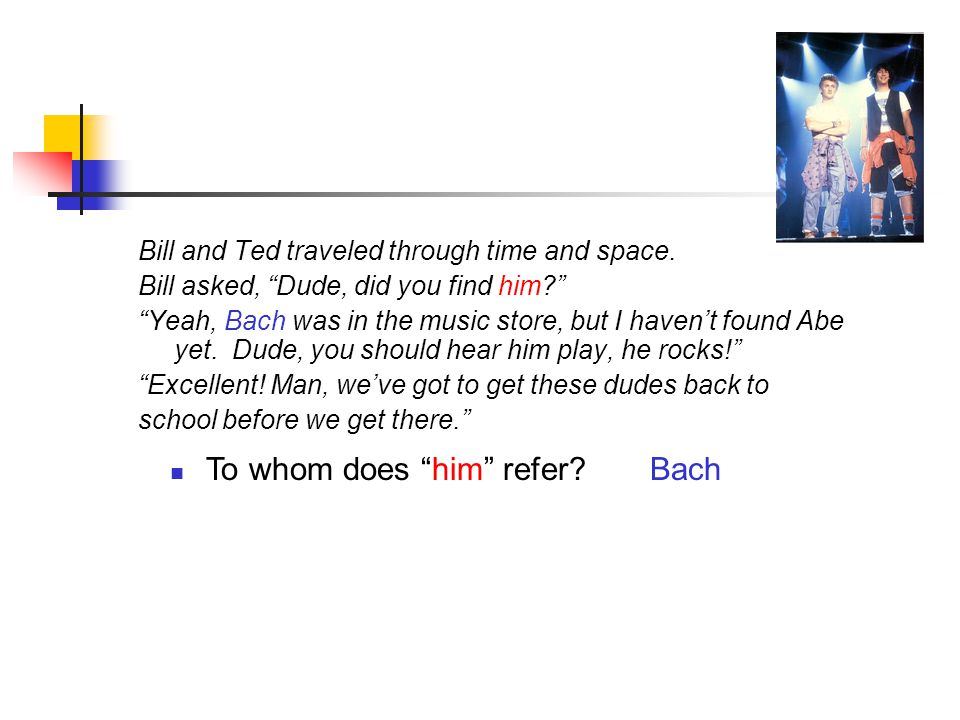 To whom does him refer?Bach Bill and Ted traveled through time and space.