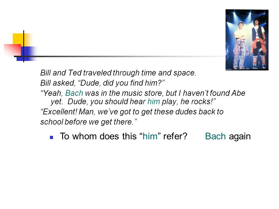 To whom does this him refer?Bach again Bill and Ted traveled through time and space.