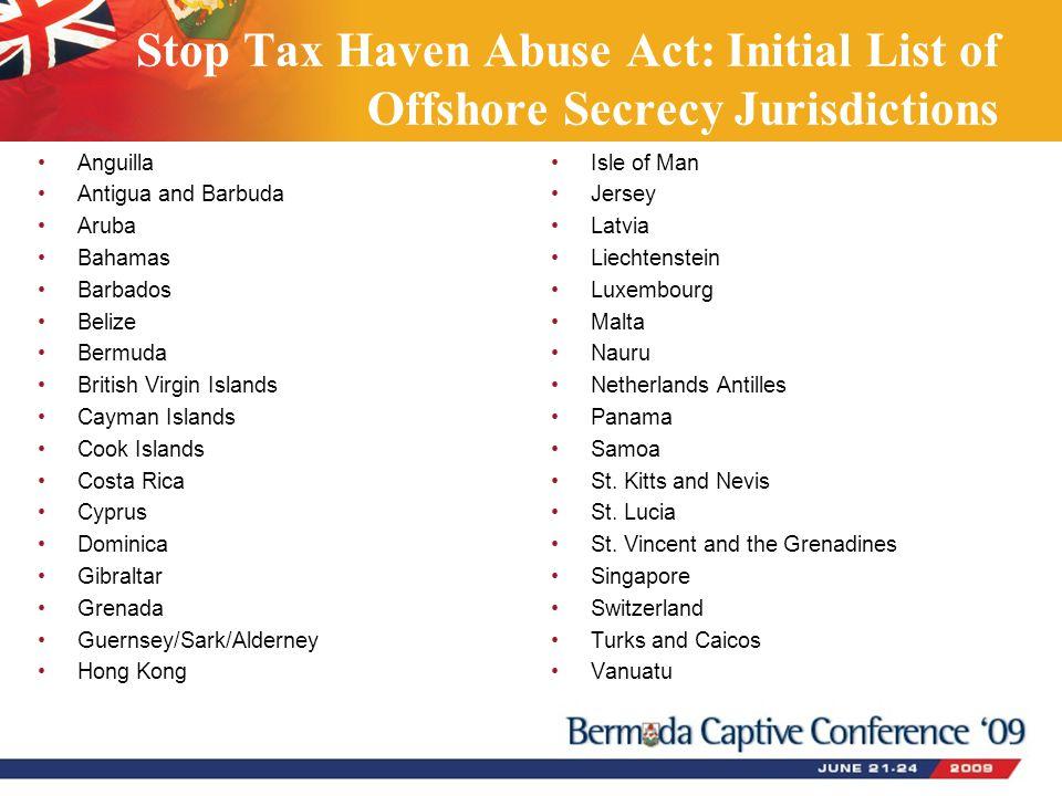 Stop Tax Haven Abuse Act: Initial List of Offshore Secrecy Jurisdictions Anguilla Antigua and Barbuda Aruba Bahamas Barbados Belize Bermuda British Vi