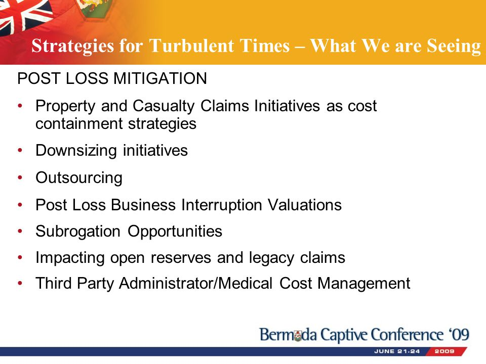 POST LOSS MITIGATION Property and Casualty Claims Initiatives as cost containment strategies Downsizing initiatives Outsourcing Post Loss Business Int