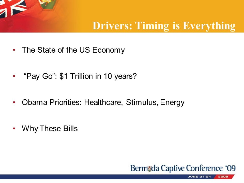 Drivers: Timing is Everything The State of the US Economy Pay Go : $1 Trillion in 10 years.