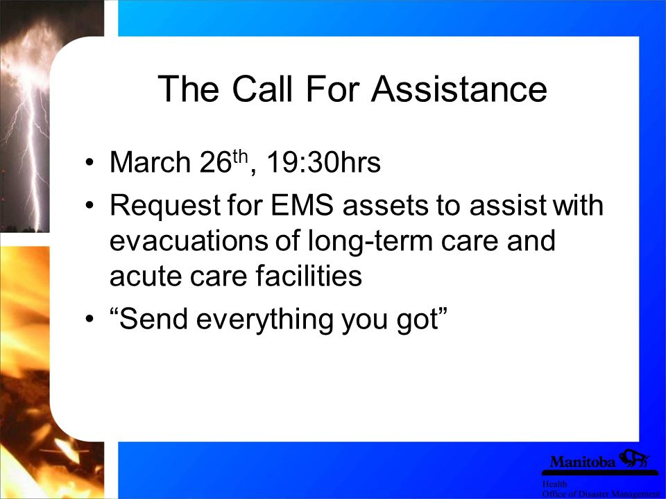 The Call For Assistance March 26 th, 19:30hrs Request for EMS assets to assist with evacuations of long-term care and acute care facilities Send everything you got