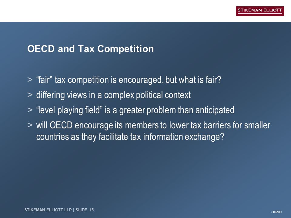 110200 STIKEMAN ELLIOTT LLP | SLIDE 15 OECD and Tax Competition > fair tax competition is encouraged, but what is fair.