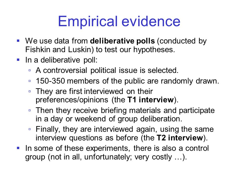 Empirical evidence  We use data from deliberative polls (conducted by Fishkin and Luskin) to test our hypotheses.