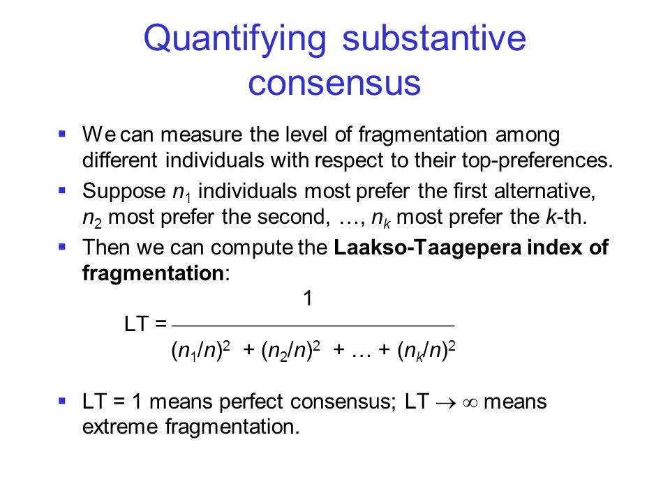 Quantifying substantive consensus  We can measure the level of fragmentation among different individuals with respect to their top-preferences.