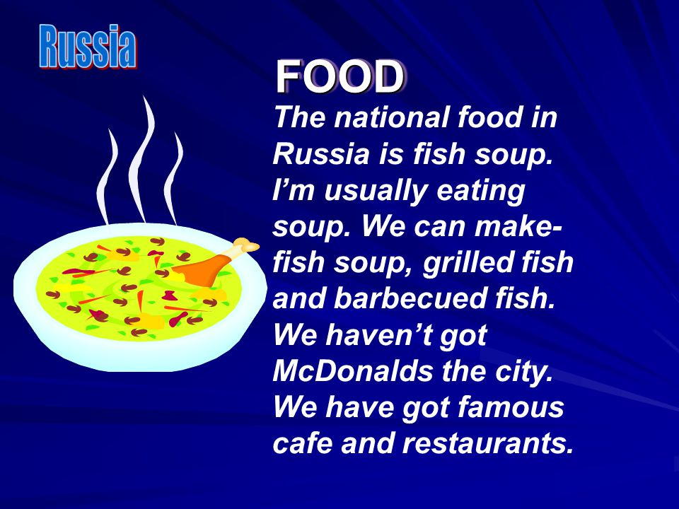 FOODFOOD The national food in Russia is fish soup.