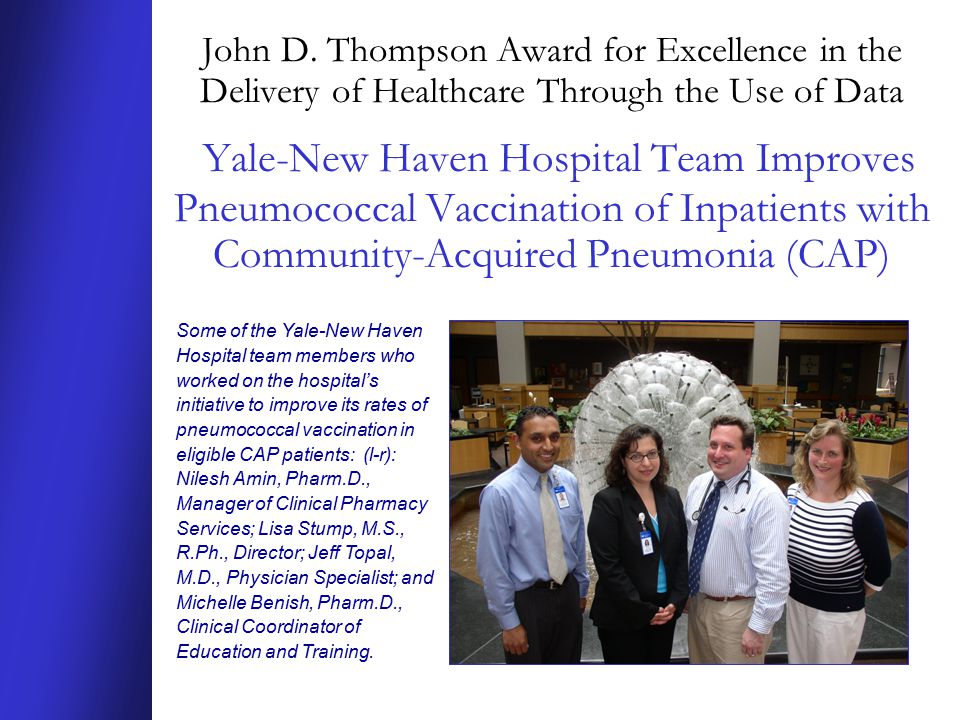 John D. Thompson Award for Excellence in the Delivery of Healthcare Through the Use of Data Yale-New Haven Hospital Team Improves Pneumococcal Vaccina