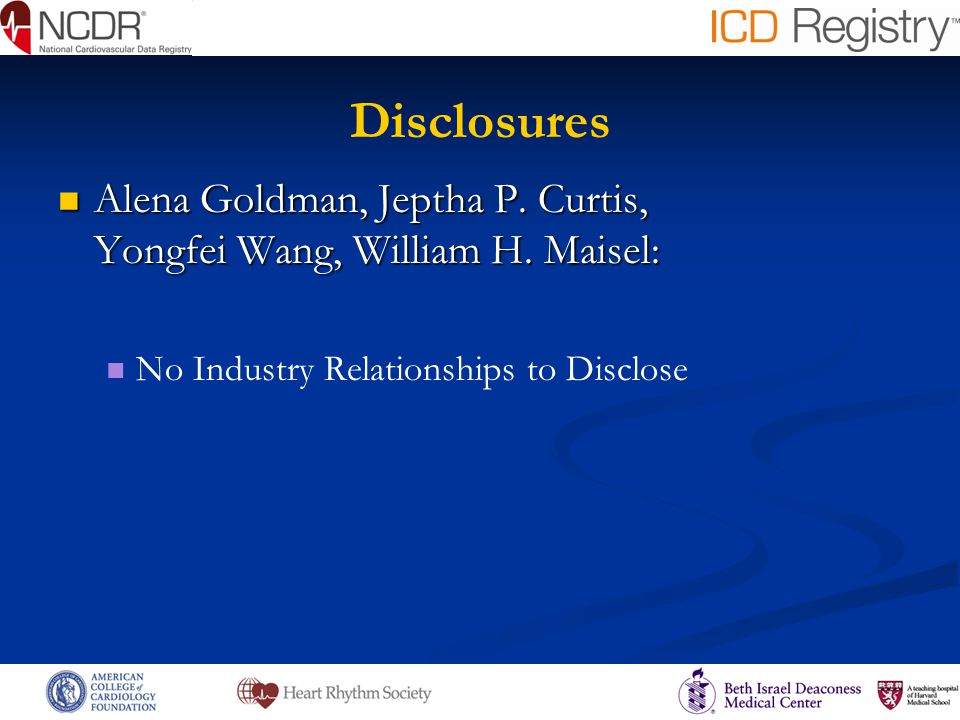 Disclosures Alena Goldman, Jeptha P. Curtis, Yongfei Wang, William H. Maisel: Alena Goldman, Jeptha P. Curtis, Yongfei Wang, William H. Maisel: No Ind