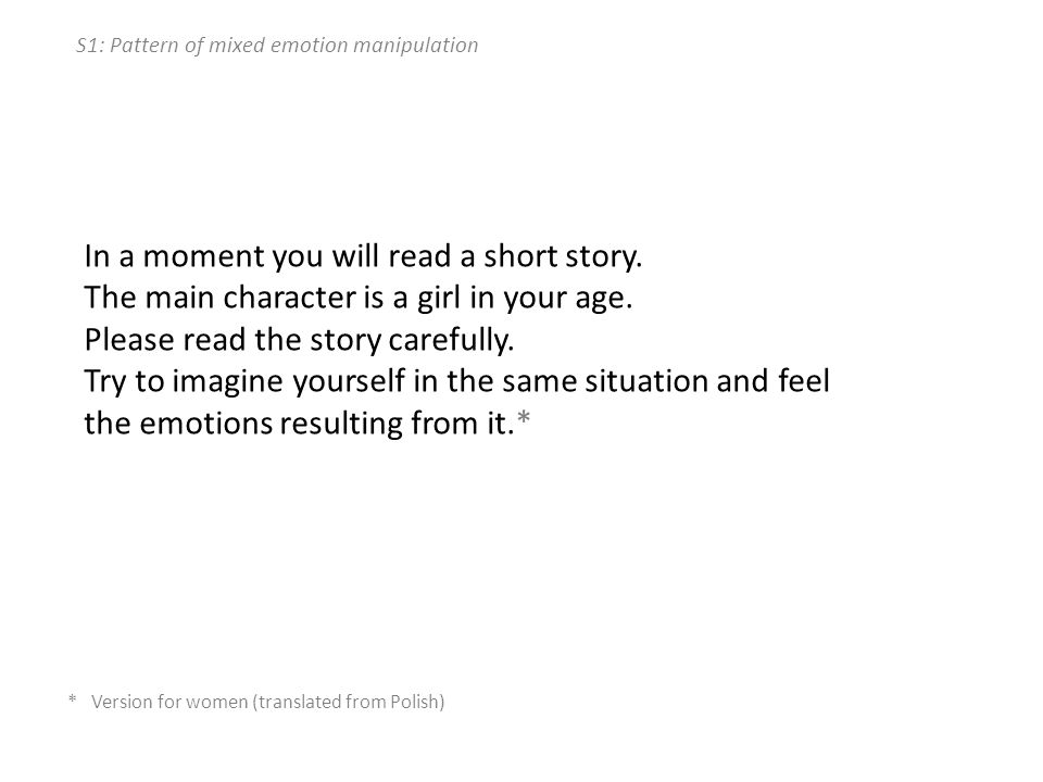 S1: Pattern of mixed emotion manipulation In a moment you will read a short story.