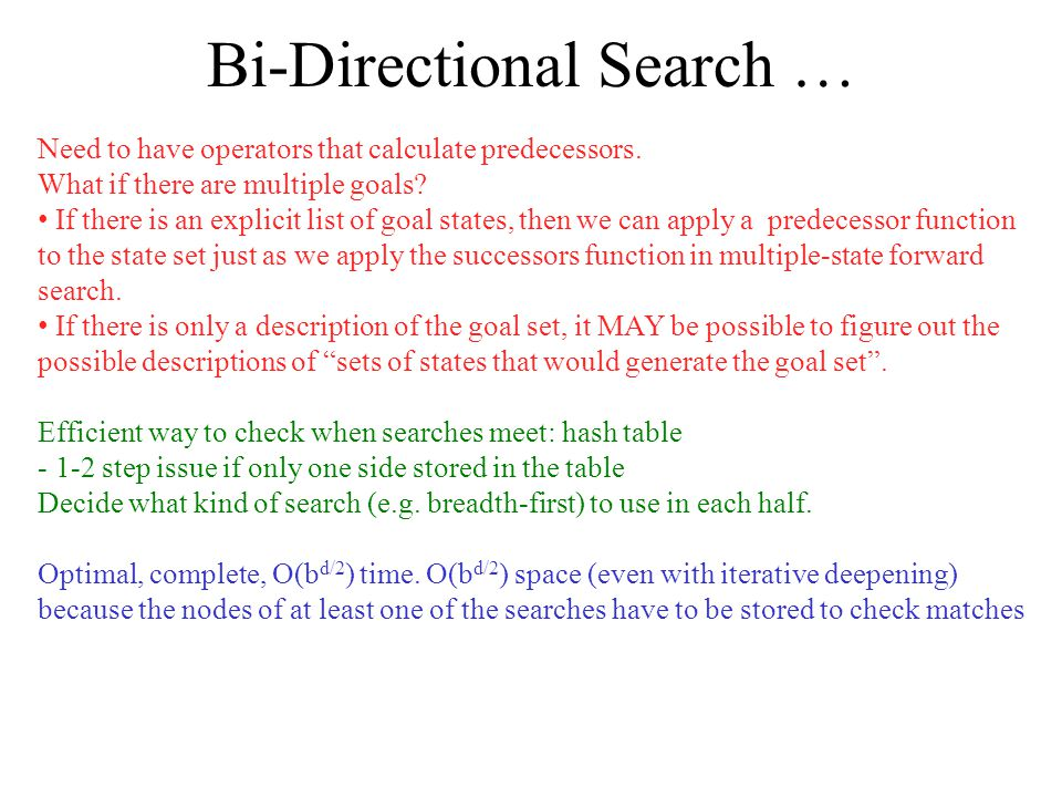 Bi-Directional Search … Need to have operators that calculate predecessors.