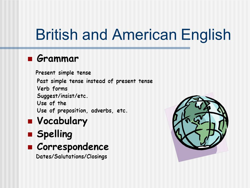 British and American English Grammar Present simple tense Past simple tense instead of present tense Verb forms Suggest/insist/etc.