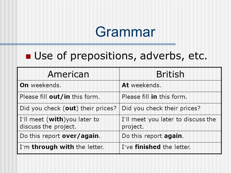 Grammar Use of prepositions, adverbs, etc. AmericanBritish On weekends.At weekends.