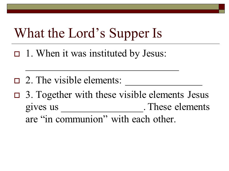 What the Lord's Supper Is  1. When it was instituted by Jesus: ______________________________  2.