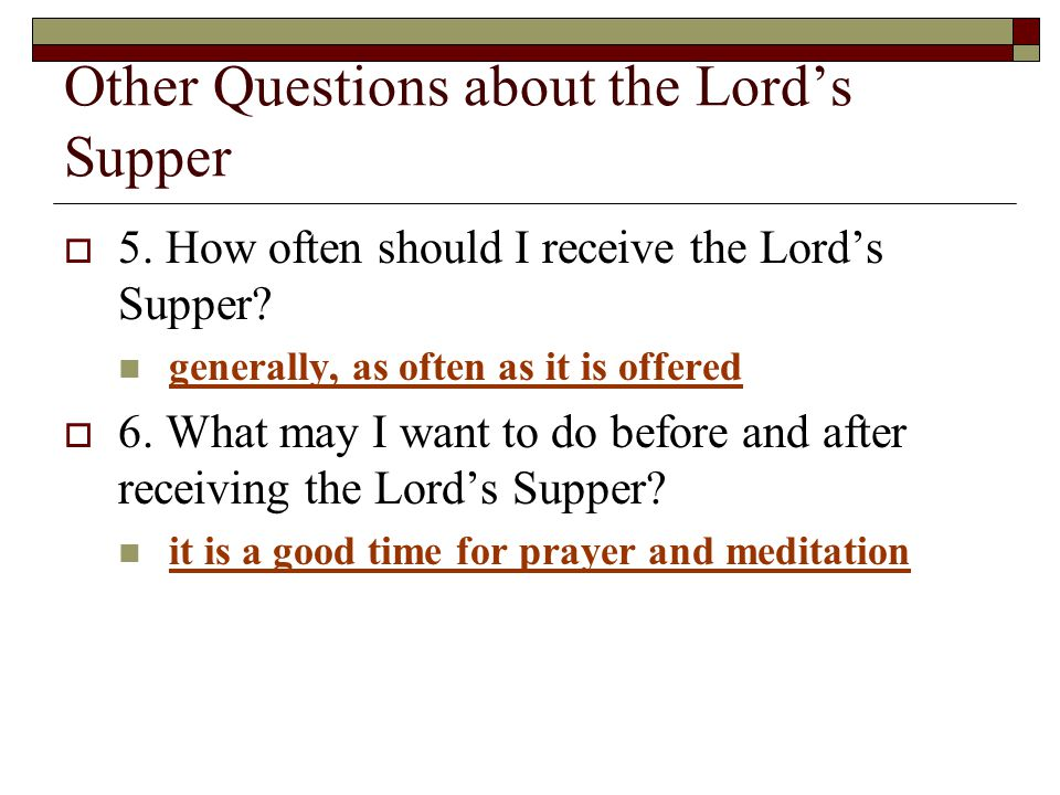 Other Questions about the Lord's Supper  5. How often should I receive the Lord's Supper.