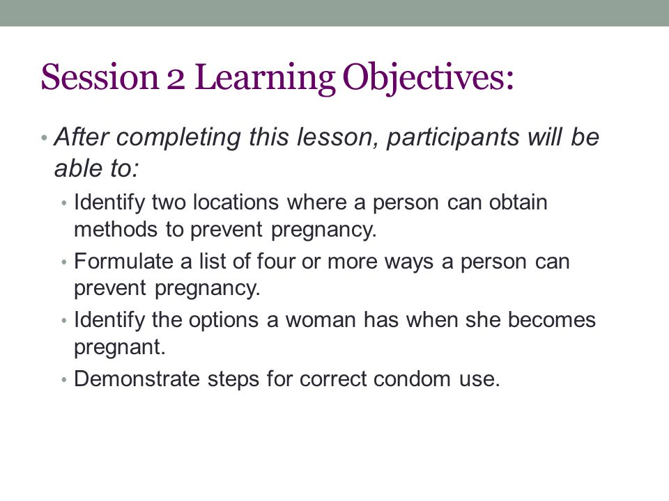 After completing this lesson, participants will be able to: Identify two locations where a person can obtain methods to prevent pregnancy.