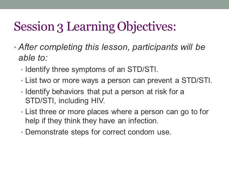 After completing this lesson, participants will be able to: Identify three symptoms of an STD/STI.