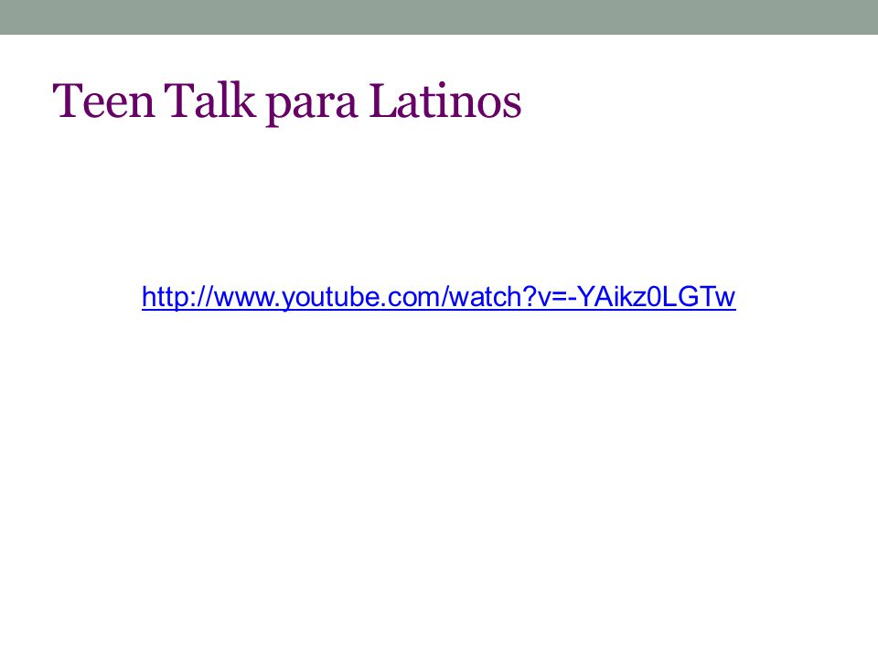 Teen Talk para Latinos http://www.youtube.com/watch v=-YAikz0LGTw
