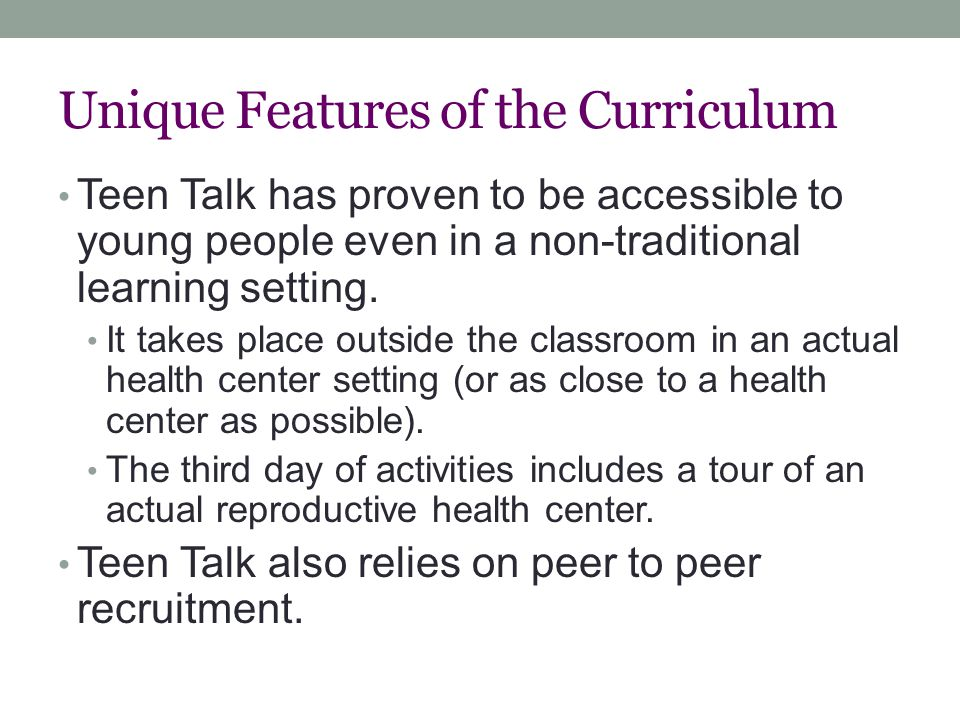 Unique Features of the Curriculum Teen Talk has proven to be accessible to young people even in a non-traditional learning setting.
