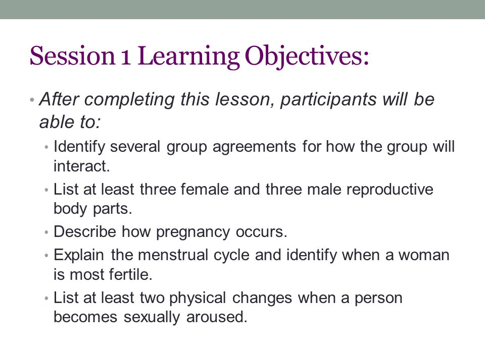 Session 1 Learning Objectives: After completing this lesson, participants will be able to: Identify several group agreements for how the group will interact.