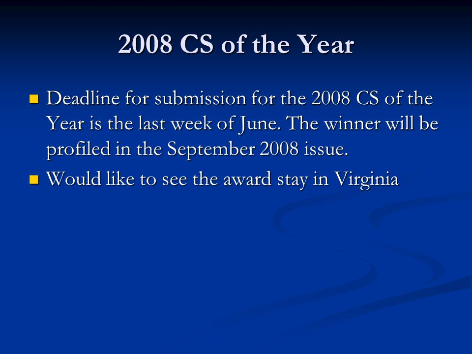 2008 CS of the Year Deadline for submission for the 2008 CS of the Year is the last week of June.