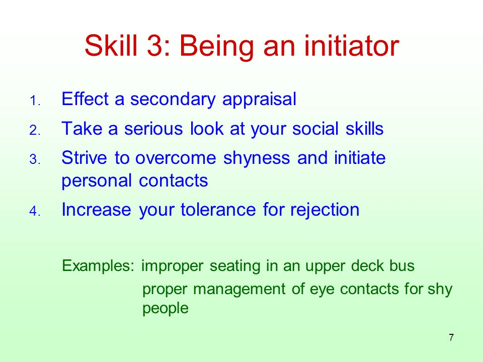 7 1. Effect a secondary appraisal 2. Take a serious look at your social skills 3.